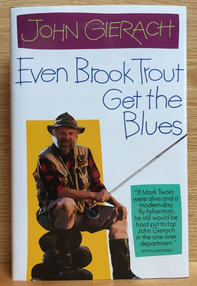 Even Brook Trout Get the Blues. John Gierach.