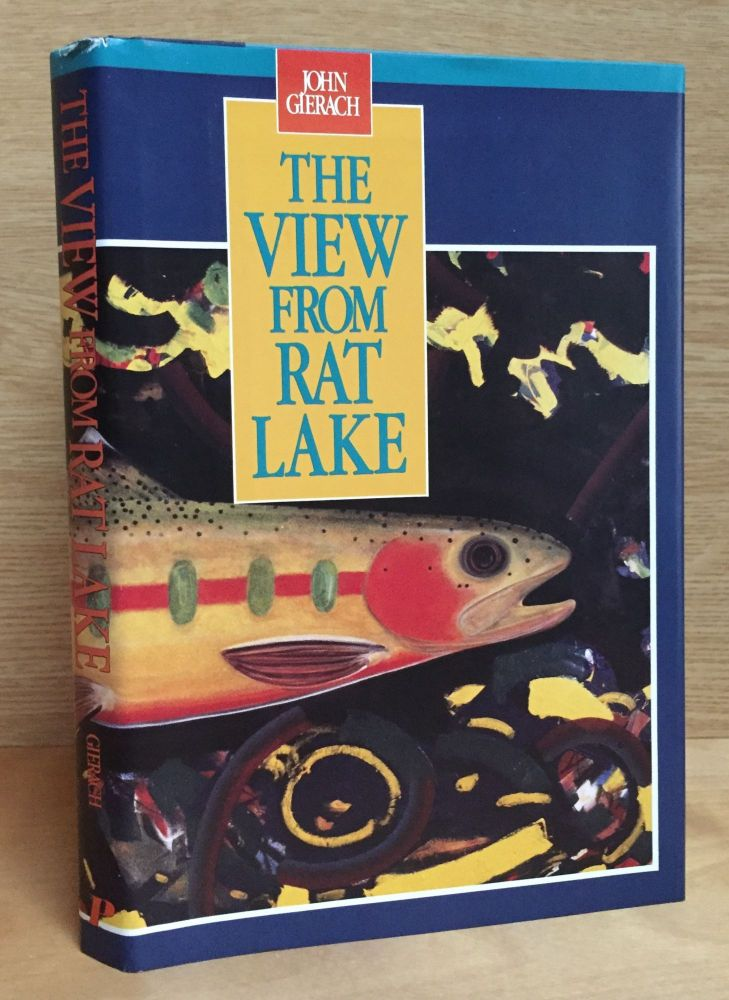 The View from Rat Lake. John Gierach.