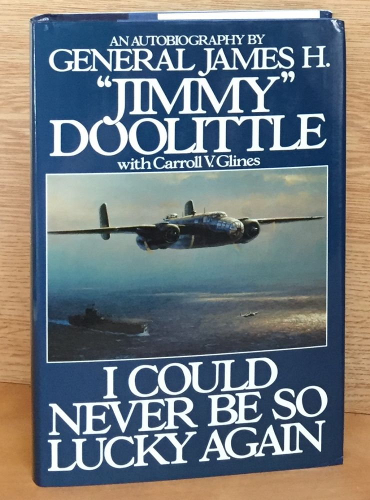 """I Could Never Be So Lucky Again: An Autobiography. General James H. """"Jimmy"""" Doolittle, Carroll V. Glines."""