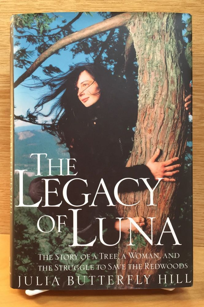 The Legacy of Luna: The Story of a Tree, a Woman, and the Struggle to Save the Redwoods. Julia Butterfly Hill.