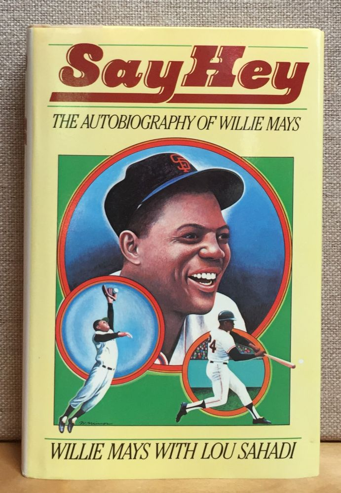 Say Hey: The Autobiography of Willie Mays (Signed). Willie Mays, Lou Sahadi, Co-Author.