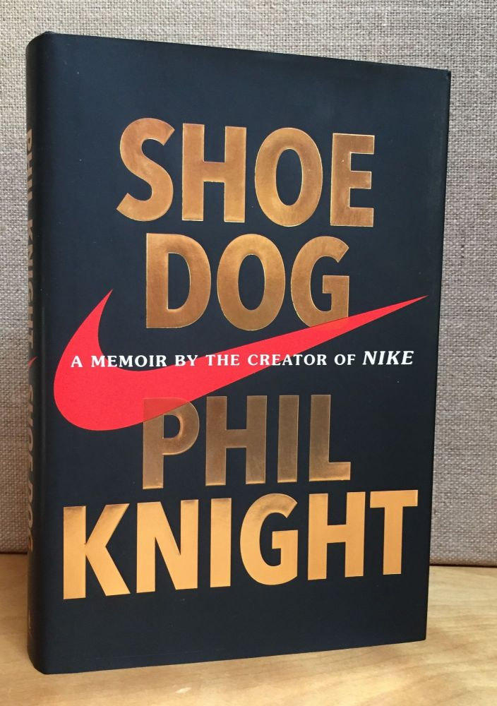 Shoe Dog: A Memoir by the Creator of Nike (Signed). Phil Knight.