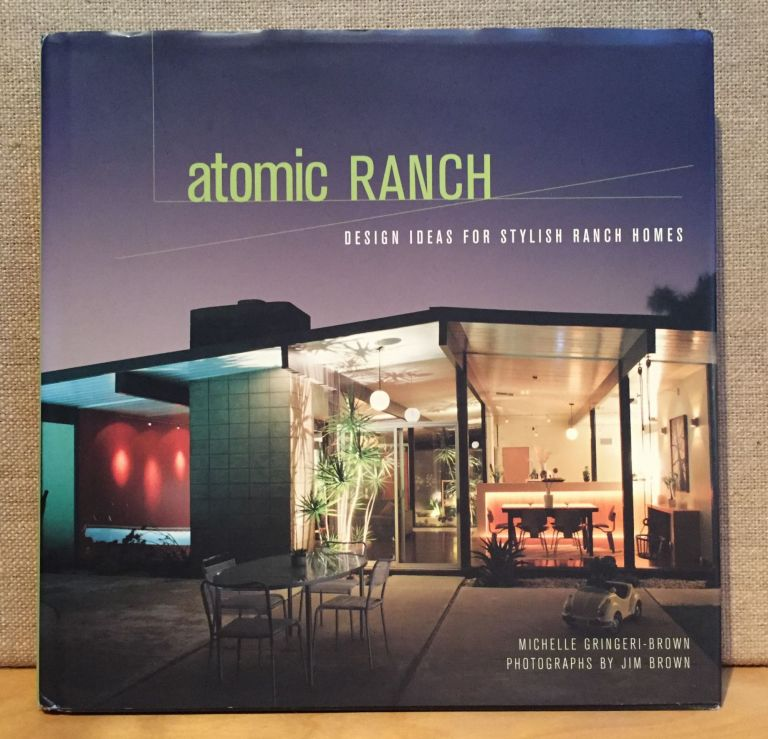 Atomic Ranch: Design Ideas for Stylish Ranch Homes. Michelle Gringeri-Brown, Jim Brown, Photographer.