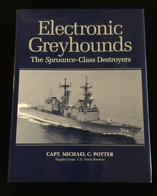 Electronic Greyhounds: The Spruance-Class Destroyers. Capt. Michael C. Potter