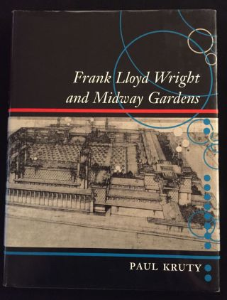 Frank Lloyd Wright and Midway Gardens. Paul Kruty