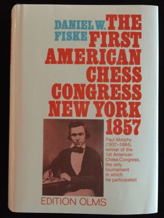 The First American Chess Congress New York 1857. Daniel W. Fiske