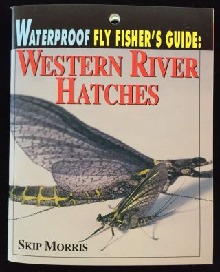 Waterproof Fly Fisher's Guide: Western River Hatches. Skip Morris
