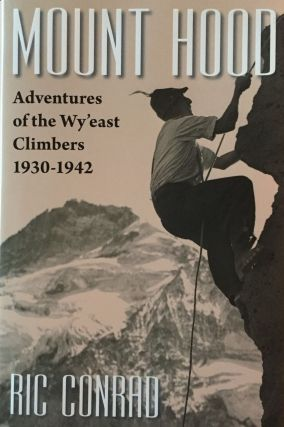 Mount Hood: Adventures of the Wy'east Climbers 1930-1942. Ric Conrad