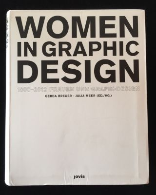 Women in Graphic Design 1890-2012 - Frauen und Grafik-Design. Gerda Breuer, Julia Meer