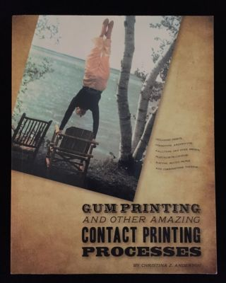 Gum Printing and Other Amazing Contact Printing Processes. Christina Z. Anderson