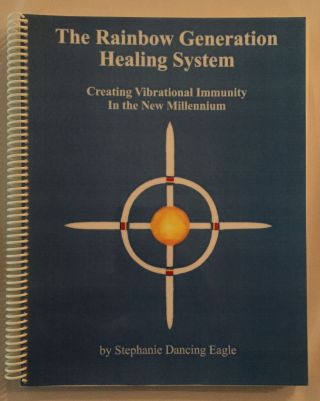 The Rainbow Generation Healing System: Creating Vibrational Immunity In the New Millennium....