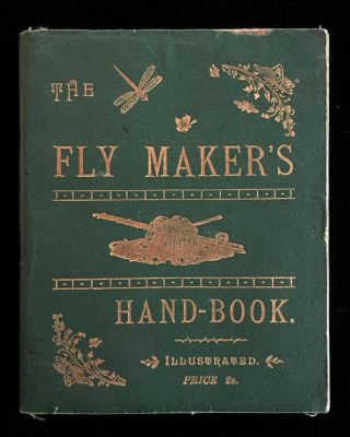 The Fly Maker's Hand-Book Illustrated with Coloured Plates, Representing Upwards of Fifty of the...