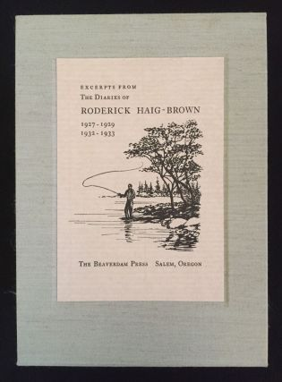 Excerpts from the Diaries of Roderick Haig Brown 1927 - 1929 & 1932 - 1933. Roderick Haig-Brown,...