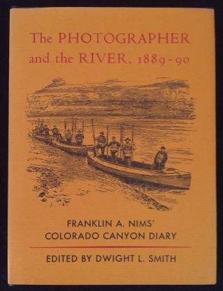 The Photographer and the River, 1889-90: The Colorado Canon Diary of Franklin A. Nims. Franklin...