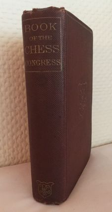 The Book of the First American Chess Congress: Containing the Proceedings of That Celebrated...