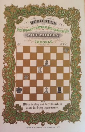The Book of the First American Chess Congress: Containing the Proceedings of That Celebrated Assemblage, Held in New York, in the Year 1857, with the Papers Read in Its Sessions, the Games Played in the Grand Tournament, and the Stratagems Entered in the Problem Tournay; Together with Sketches of the History of Chess in the Old and New Worlds.