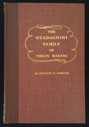 The Guadagnini Family of Violin Makers: A Treatise Presenting Conclusions Concerning the Origin...