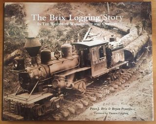 The Brix Logging Story: In the Woods of Washington and Oregon. Peter J. Brix, Bryan Penttila,...
