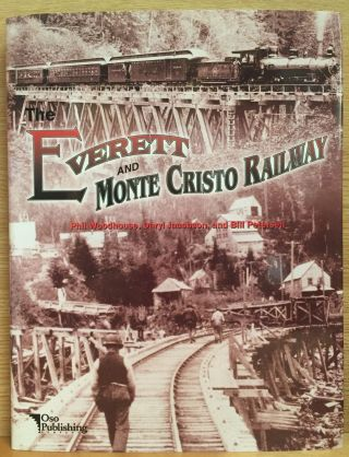 The Everett and Monte Cristo Railway. Phil Woodhouse, Daryl Jacobson, Bill Petersen