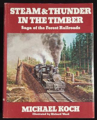 Steam & Thunder in the Timber: Saga of the Forest Railroads. Michael Koch