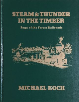 Steam & Thunder in the Timber: Saga of the Forest Railroads