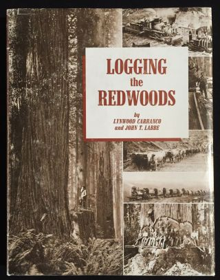 Logging the Redwoods. Lynwood Carranco, John T. Labbe