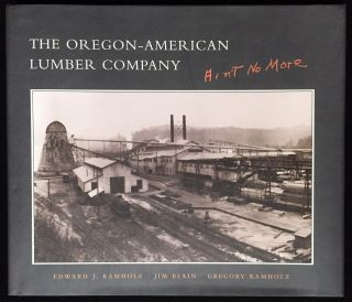 The Oregon-American Lumber Company Ain't No More. Edward J. Kamholz, Jim Blain, Gregory Kamholz
