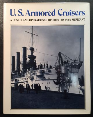 U.S. Armored Cruisers: A Design and Operational History. Ivan Musicant