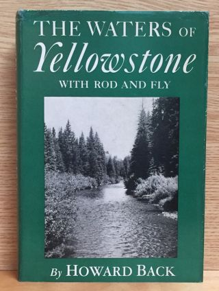 The Waters of Yellowstone with Rod and Fly. Howard Back