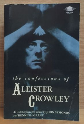 The Confessions of Aleister Crowley: An Autohagiography. Aleister Crowley, John Symonds, Kenneth...