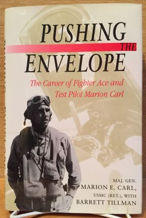 Pushing the Envelope: The Career of Fighter Ace and Test Pilot Marion Carl. Marion E. Carl,...