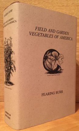 Field and Garden Vegetables of America: Containing Full Descriptions of Nearly Eleven Hundred...