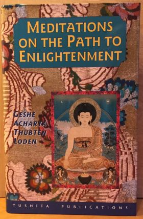 Meditations on the Path to Enlightenment in Tibetan Buddhism. Geshe Acharya Thubten Loden