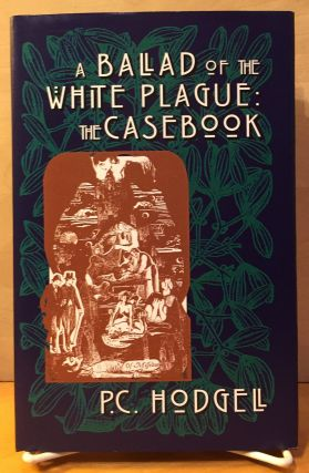 A Ballad of the White Plague: The Casebook. P. C. Hodgell