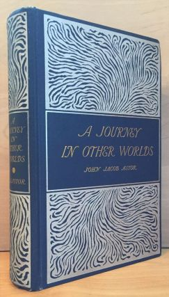 A Journey In Other Worlds: A Romance of the Future. John Jacob Astor