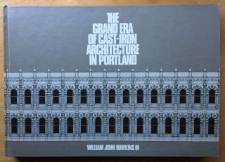 The Grand Era of Cast-Iron Architecture in Portland. William John Hawkins