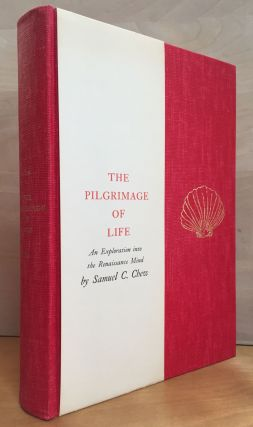 The Pilgrimage of Life: An Exploration into the Renaissance Mind. Samuel C. Chew