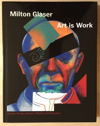 Art is Work: Graphic Design, Interiors, Objects and Illustration. Milton Glaser