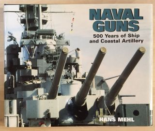 Naval Guns: 500 Years of Ship and Coastal Artillery. Hans Mehl