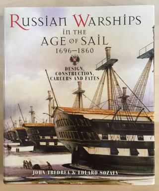 Russian Warships in the Age of Sail 1696-1860: Design, Contruction, Careers and Fates. John...
