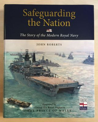 Safeguarding the Nation: The Story of the Modern Royal Navy. John Roberts