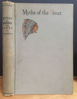 Myths and Legends of the Sioux. Mrs. Marie L. McLaughlin