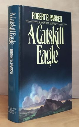 The Catskill Eagle: A Spenser Novel. Robert B. Parker