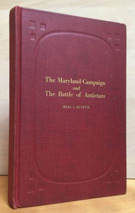 The Maryland Campaign and The Battle of Antietam. Miles C. Huyette