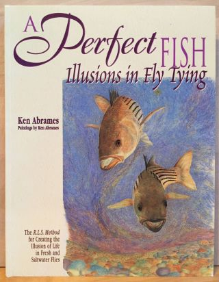 A Perfect Fish: Illusions in Fly Tying. Ken Abrames