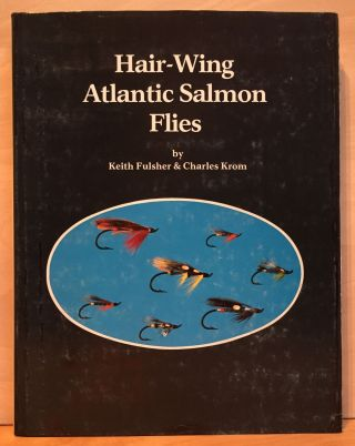 Hair-Wing Atlantic Salmon Flies. Keith Fulsher, Charles Krom
