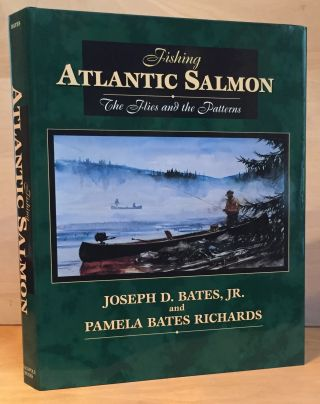 Fishing Atlantic Salmon: The Flies and the Patterns. Joseph D. Bates, Pamela Bates Richards