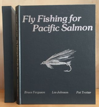 Fly Fishing for Pacific Salmon. Bruce Ferguson, Les Johnson, Pat Trotter