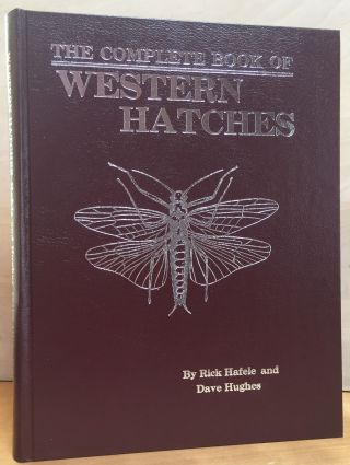 The Complete Book of Western Hatches: An Angler's Entomology and Fly Pattern Field Guide
