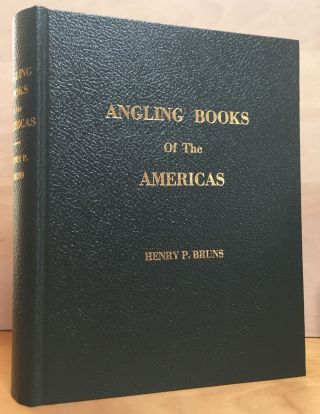 Angling Books of the Americas. Henry P. Bruns, Marian K. Bruns